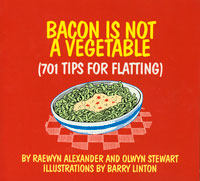 Bacon is Not a Vegetable:  701 Tips for Flatting - Raewyn Alexander, Olwyn Stewart, Barry Linton