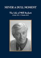 Never a Dull Moment, The Life of Wilf Beckett - For the Beckett family