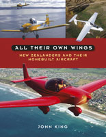 All Their Own Wings: New Zealanders and their homebuilt aircraft - John King